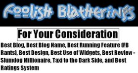 For Your Consideration: Foolish Blatherings