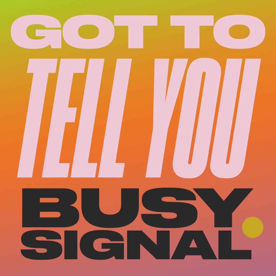 Busy Signal - Got to Tell You (Zum Zum)