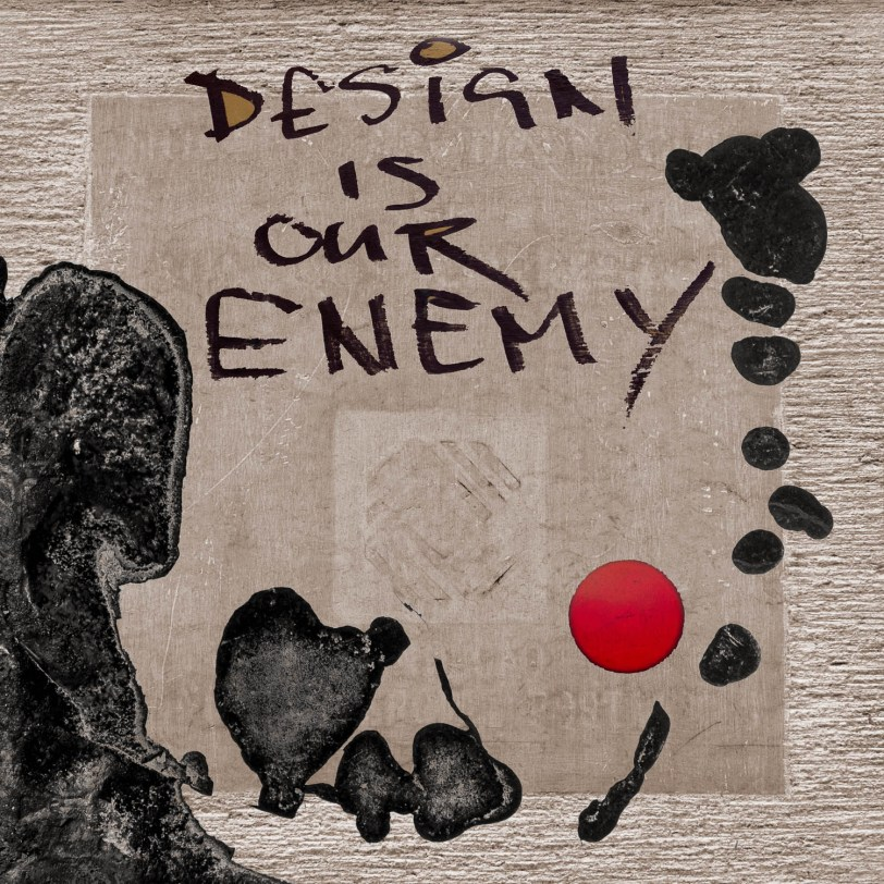 Design is Our Enemy