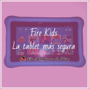 Tablet Fire Kids - La tablet más segura y con contenidos excelentes
