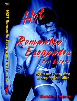 Hot Romantic Escapades for Lovers, 69 Fun and Daring Ways  to Keep<br/> the Thrill Alive