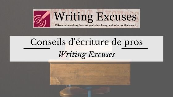 Conseils de pros-Writing excuses