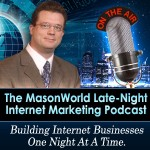 MasonWorld Late-Night Internet Marketing Podcast