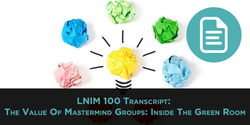 LNIM100 Transcript: The Value Of Mastermind Groups