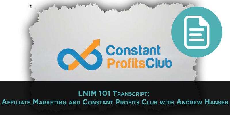 LNIM101 Transcript: Affiliate Marketing and Constant Profits Club with Andrew Hansen