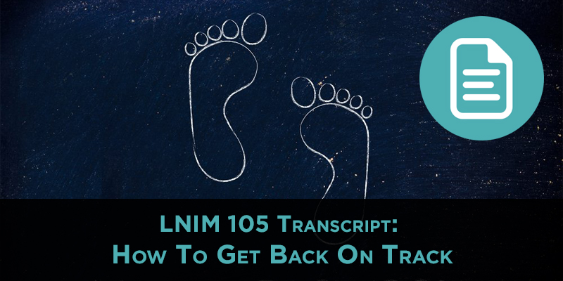 LNIM105 Transcript: How to Get Back on Track