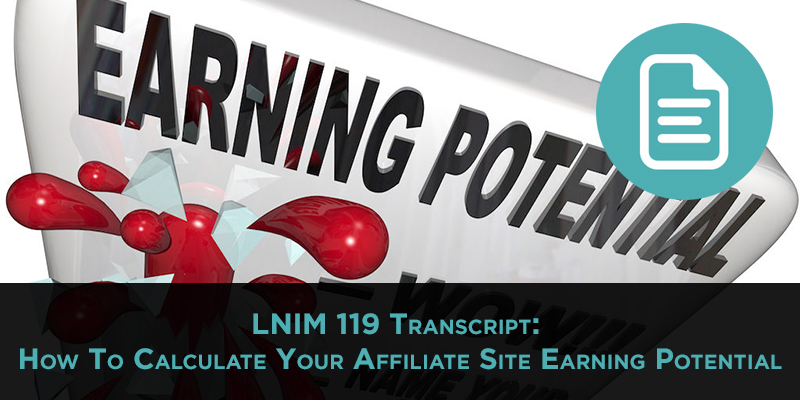 LNIM119 Transcript: Affiliate Site Earning Potential