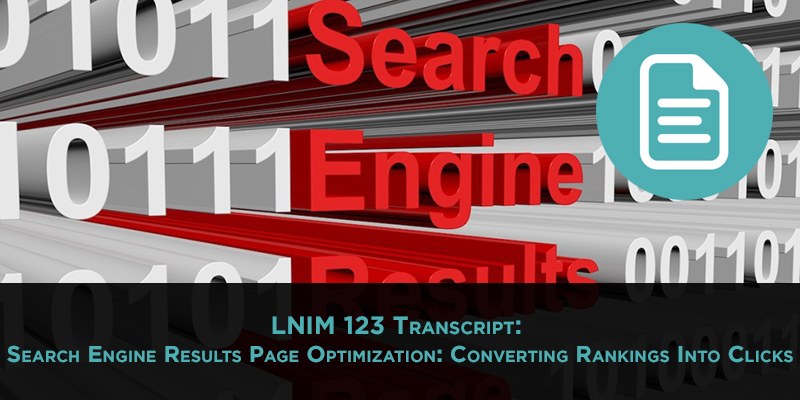 LNIM123 Transcript: SEO Tips for Converting Rankings Into Clicks
