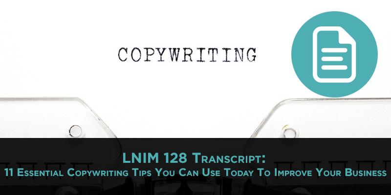 LNIM128 Transcript: 11 Copywriting Tips