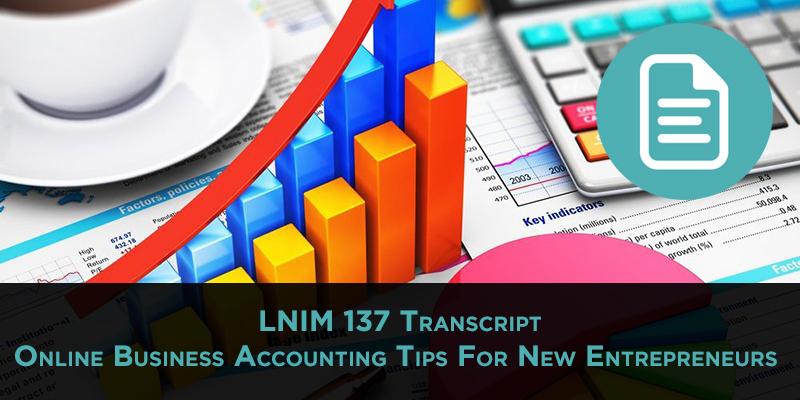 LNIM 137 Transcript: Online Business Accounting Tips