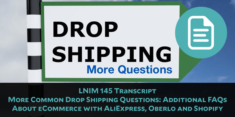 LNIM 145 Transcript: Answering More Dropshipping Questions and Addressing Analysis Paralysis
