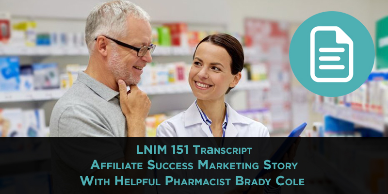 LNIM 151 Transcript: Affiliate Marketing Success Story with the Helpful Pharmacist