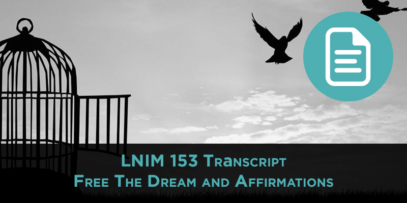 LNIM 153 Transcript: Free the Dream Conference and the Power of Affirmations