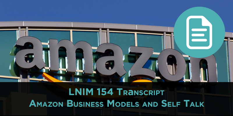 LNIM 154 Transcript: Amazon Business Models and the Importance of Self-Talk Language