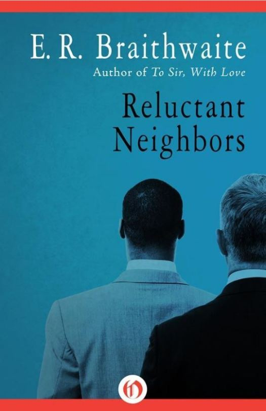 E.R. Braithwaite's Reluctant Neighbors | LaterBloomer.com