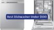 Best Dishwasher Under $500