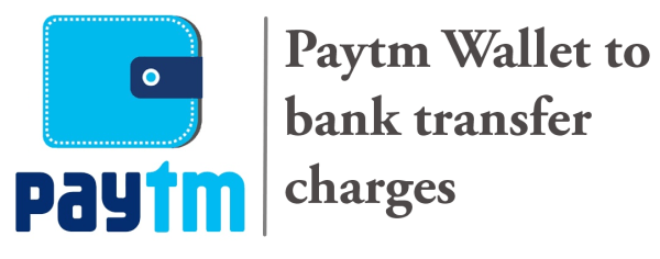 Paytm Wallet to bank transfer charges