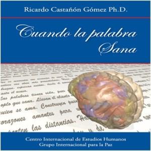 Cuando la Palabra Sana DR. RICARDO CASTAÑÓN GÓMEZ