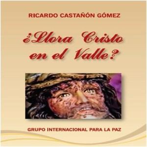 Llora Cristo en el Valle  Dr. Ricardo Castañón Gómez