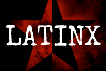 Why Are We Still Having a Manufactured Debate About LATINX?
