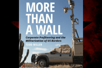 More Than a Wall: Corporate Profiteering and Border Militarization