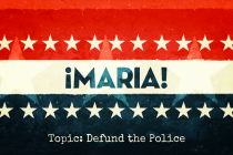 From ¡MARIA!: The Defund the Police Segment