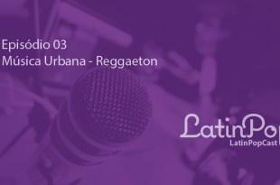 LatinPopCast E03