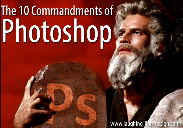 Ten Commandments Of Photoshop - Laughing Lion Design