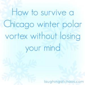 how to survive a Chicago winter polar vortex