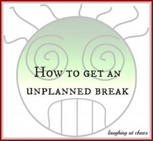 unplanned break