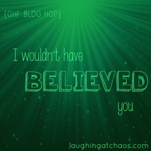 {GHF blog hop} I wouldn't have believed you