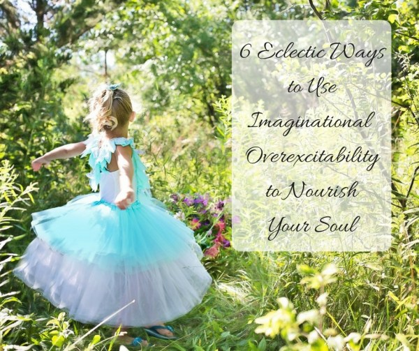 6-eclectic-ways-we-can-use-imaginational-overexcitability