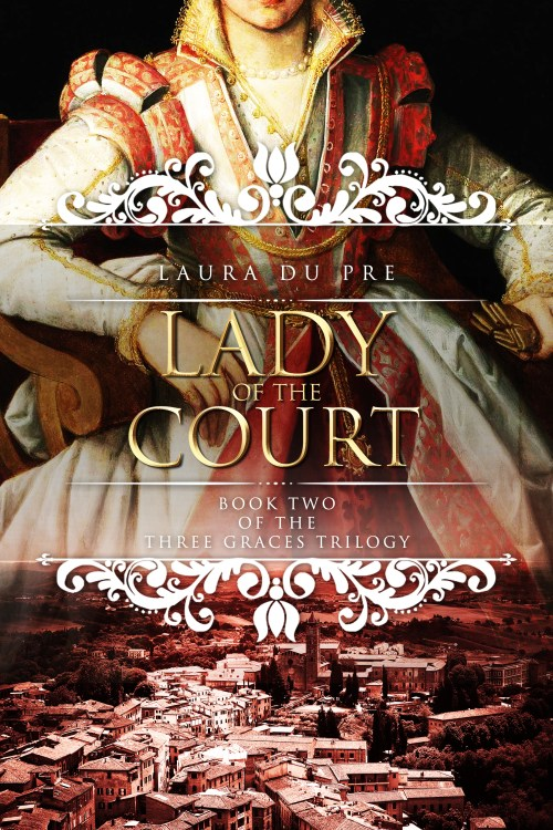 Lady of the Court:  Book Two of The Three Graces Trilogy