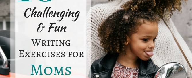 10 Challenging and Fun Writing Exercises for Moms