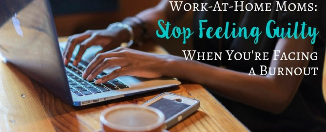 It's time to stop beating ourselves up when work-at-home mom burnout is trying to tear us down.