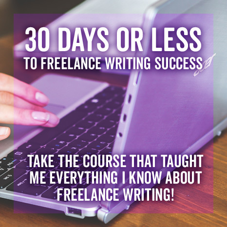 30 Days or Less to Freelance Writing Success - Writing Course
