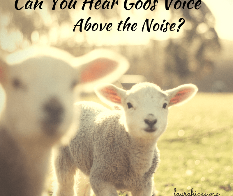 Can You Hear Gods Voice Above The Noise?