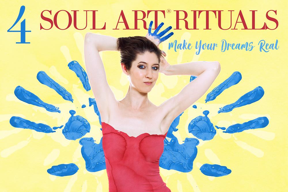 4 Soul Art Rituals - Make Your Dreams Real