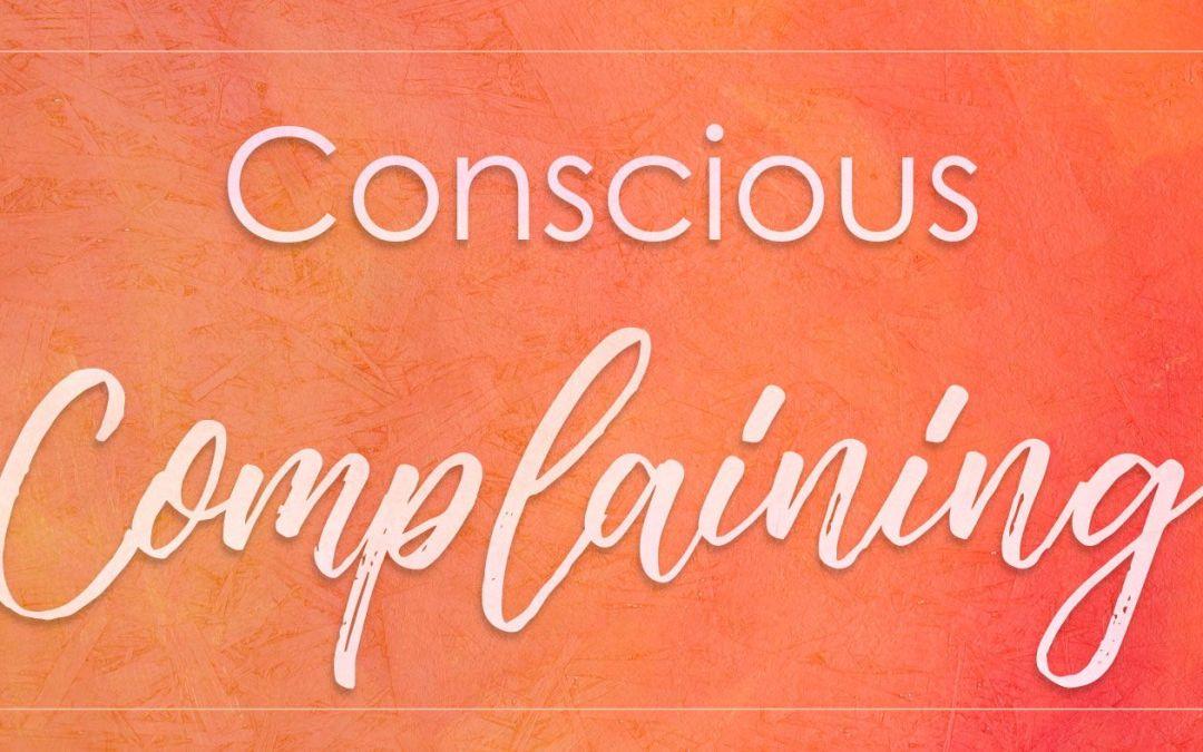 Conscious Complaining