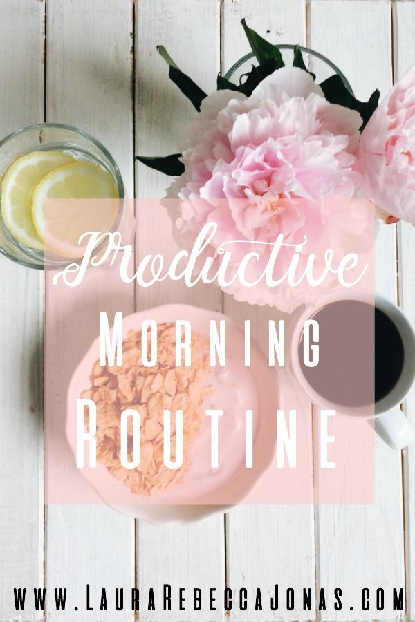 productive Morning Routine laura rebecca jonas pinterest