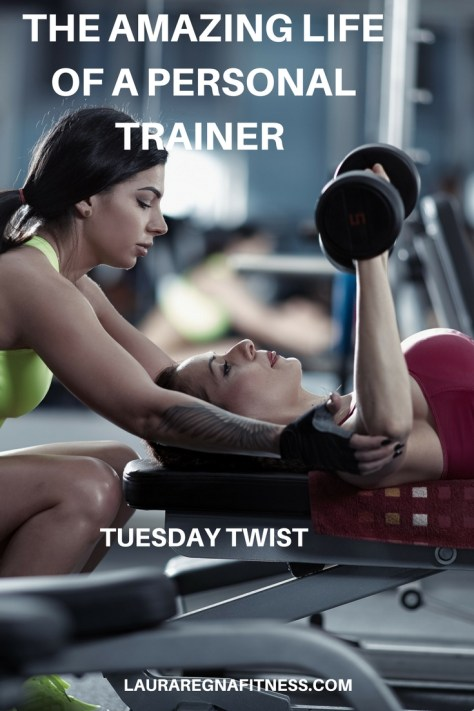 THE AMAZING LIFE OF A PERSONAL TRAINER: TUESDAY TWIST -LAURA REGNA FITNESS