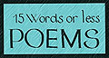 15 Words or Less Poems
