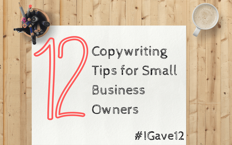 """cup of coffee, pot of pens and paper with the text """"12 copywriting tips for small business owners"""" and the hashtag #IGave12"""