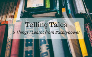 "Image of books in a library with the text ""Telling Tales. 5 things I learnt from #storypower"""