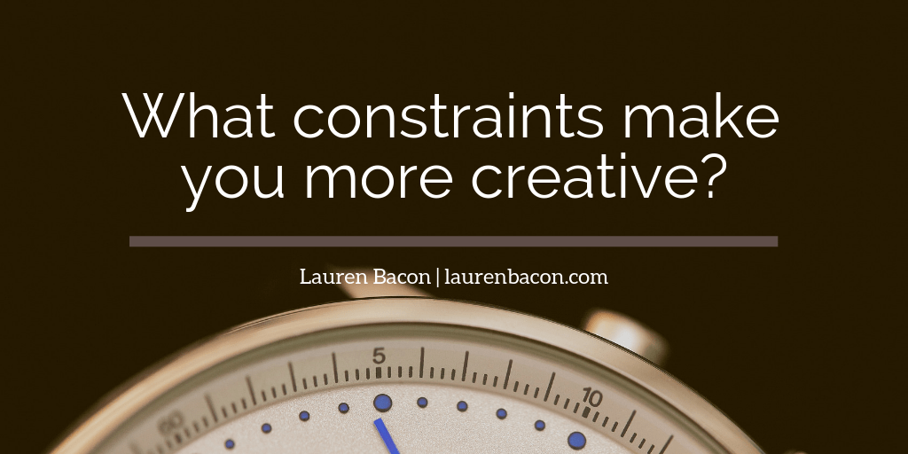 What constraints make you more creative?
