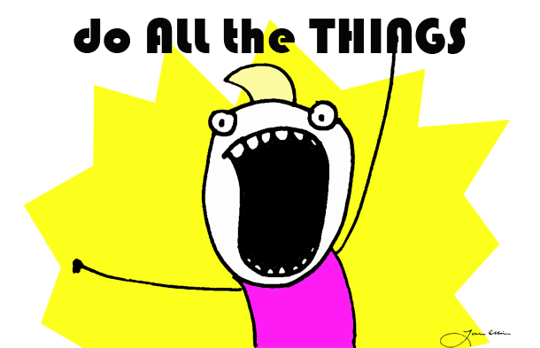 Do ALL the things!