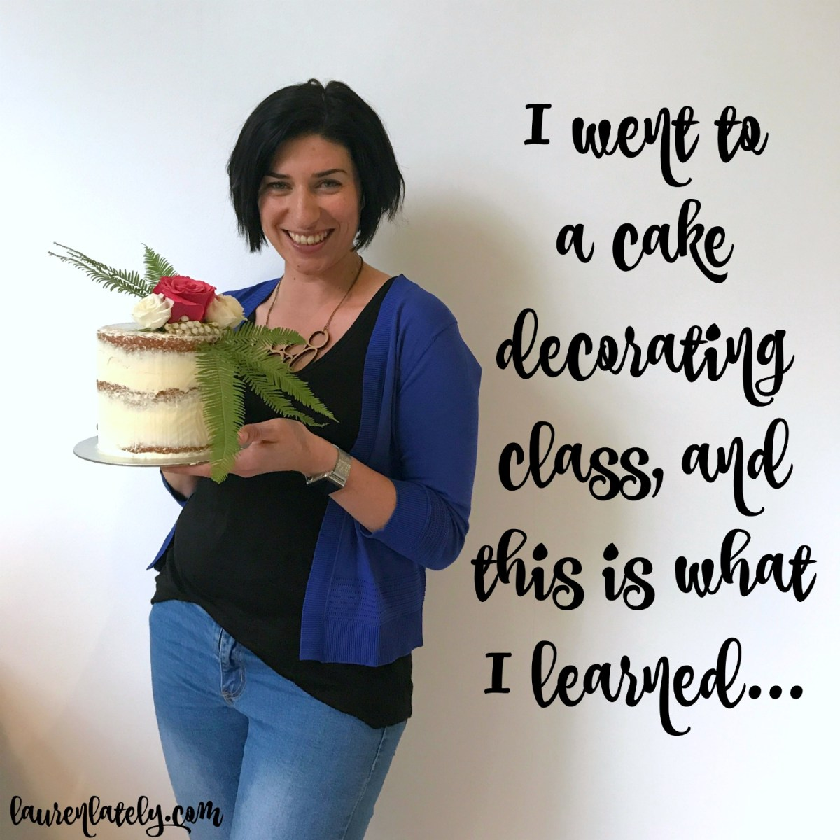 I went to a cake decorating class, and this is what I learned...