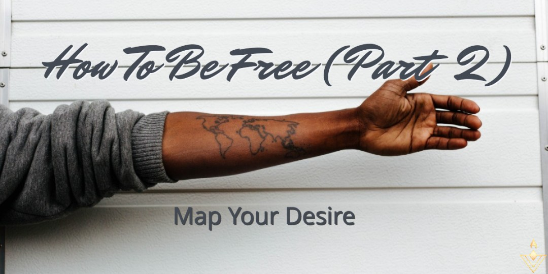How To Be Free (Part 2) Map Your Desire