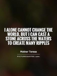 i-alone-cannot-change-the-world-but-i-can-cast-a-stone-across-the-waters-to-create-many-ripples-quote-1
