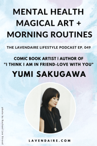 Interview with comic book artist and author of I Think I Am in Love With You - Yumi Sakugawa | The Lavendaire Lifestyle Podcast | personal growth | lifestyle design | self help | self development | spirituality | morning routines | how to practice magic | asian american women | little book of life hacks | mental health